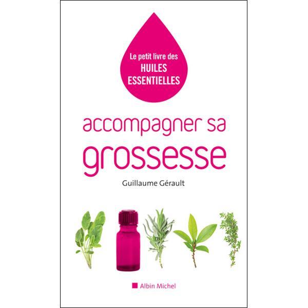 Le petit livre des huiles essentielles - Accompagner sa grossesse - Guillaume Gérault