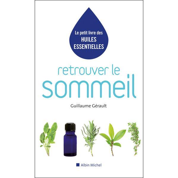 Le petit livre des huiles essentielles - Retrouver le sommeil - Guillaume Gérault