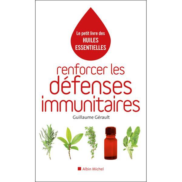Le petit livre des huiles essentielles - Renforcer les défenses immunitaires - Guillaume Gérault