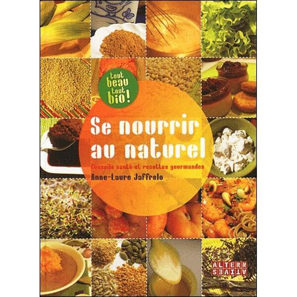 Se nourrir au naturel, Conseils santé et recettes gourmandes, tout beau tout bio !