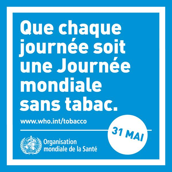 Que chaque journée soit une journée mondial sans tabac - 31 mai
