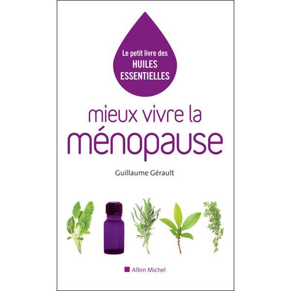 Le petit livres des huiles essentielles - Mieux vivre la ménopause - Guillaume Gérault