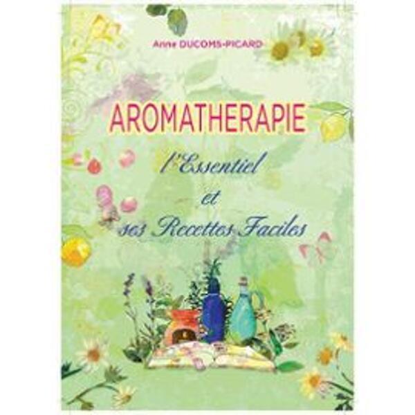 Aromatherapie: l'essentiel et ses recettes faciles
